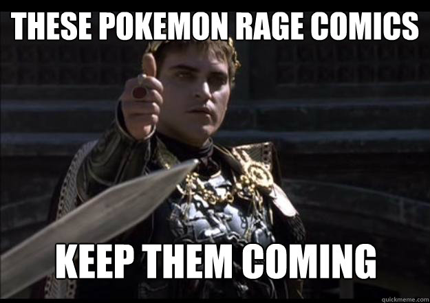 these pokemon rage comics  keep them coming  - these pokemon rage comics  keep them coming   Upvoting Roman