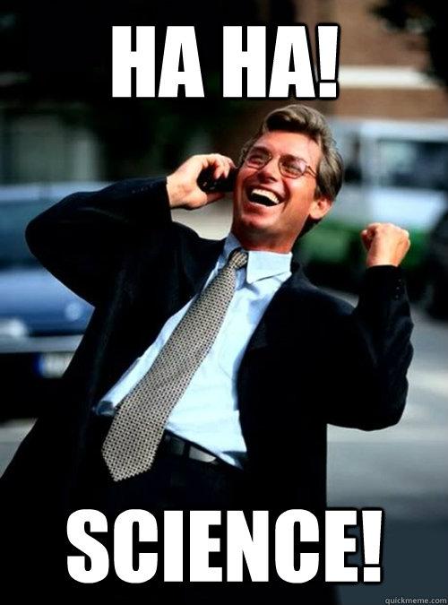 HA HA! Science!