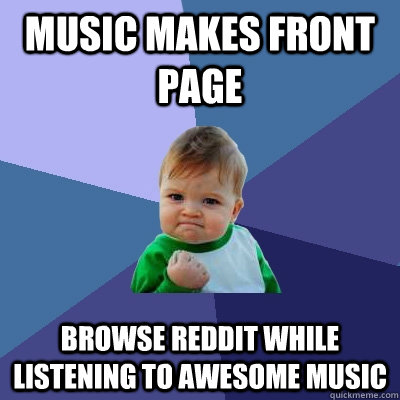 music makes front page browse reddit while listening to