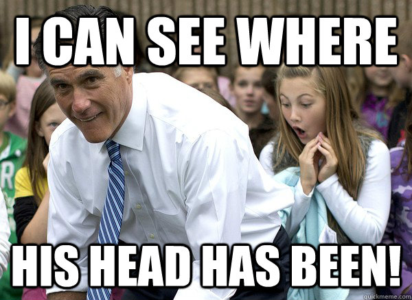 I can see where HIS HEAD HAS BEEN! - I can see where HIS HEAD HAS BEEN!  Bending Over Romney