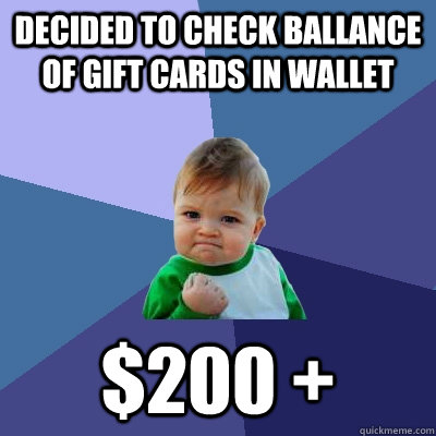 decided to check ballance of gift cards in wallet $200 + - decided to check ballance of gift cards in wallet $200 +  Success Kid