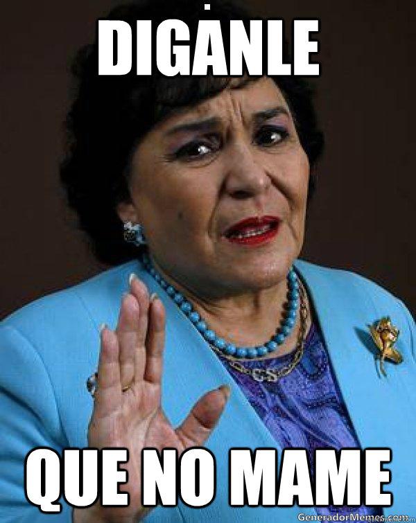 diganle que no mame - diganle que no mame  Carmen Salinas