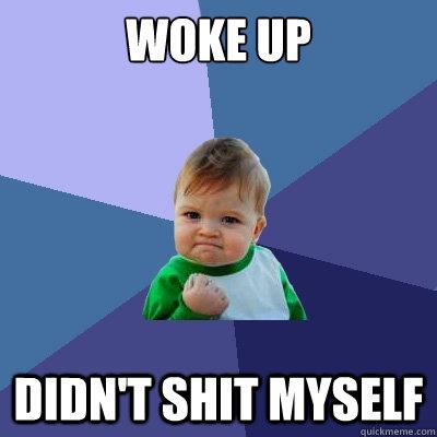 woke up didn't shit myself - woke up didn't shit myself  Success Kid