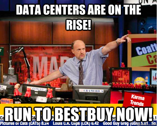 Data Centers are on the rise! run to bestbuy now! - Data Centers are on the rise! run to bestbuy now!  Mad Karma with Jim Cramer