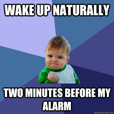 wake up naturally two minutes before my alarm - wake up naturally two minutes before my alarm  Success Kid