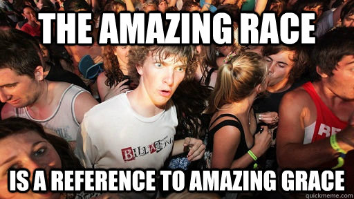 the amazing race is a reference to amazing grace - the amazing race is a reference to amazing grace  Sudden Clarity Clarence