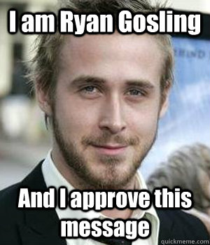 I am Ryan Gosling And I approve this message - I am Ryan Gosling And I approve this message  Misc