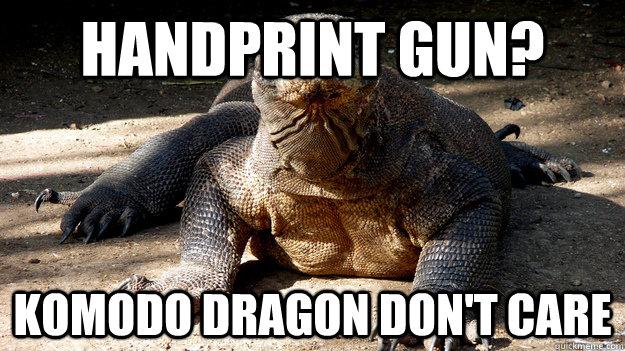 127c556e02adf87621d55efd336e8db7f700148b19ea0e04f8f282672dc2f036 handprint gun? komodo dragon don't care komodo dragon quickmeme