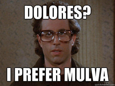 dolores? I prefer mulva