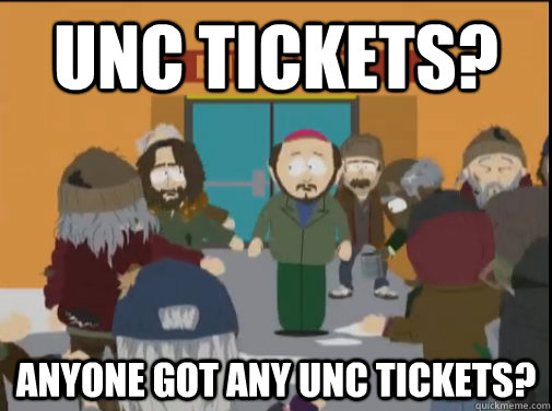 UNC Tickets? Anyone got any UNC tickets? - UNC Tickets? Anyone got any UNC tickets?  Misc