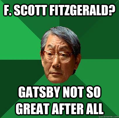 F. Scott Fitzgerald? Gatsby not so great after all - F. Scott Fitzgerald? Gatsby not so great after all  High Expectations Asian Father