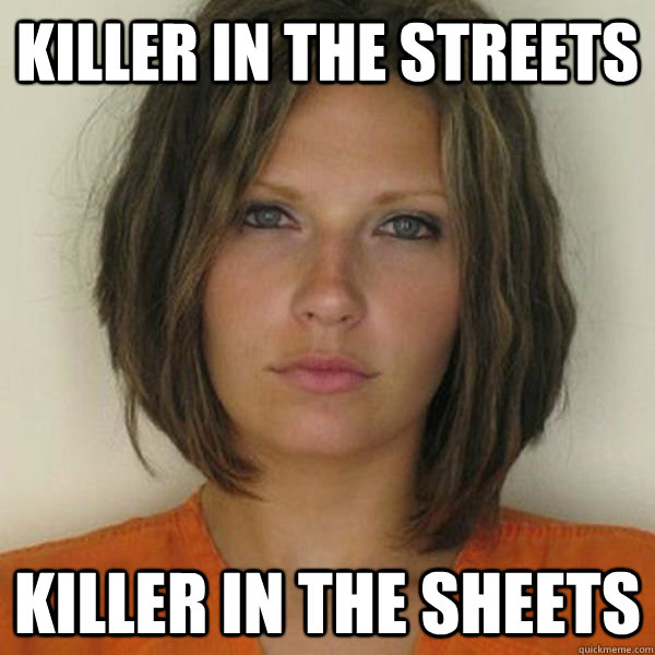 Killer in the streets Killer in the sheets - Killer in the streets Killer in the sheets  Attractive Convict
