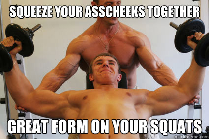 Squeeze your asscheeks together great form on your squats  Ambiguously Gay Gym Rats