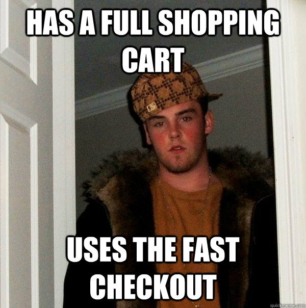 Has a full shopping cart uses the fast checkout - Has a full shopping cart uses the fast checkout  Scumbag Steve