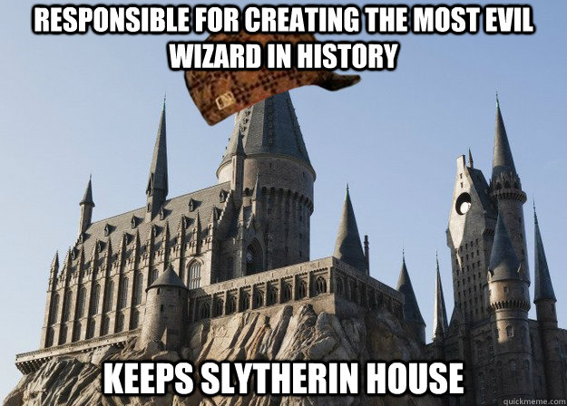 responsible for creating the most evil wizard in history keeps slytherin house - responsible for creating the most evil wizard in history keeps slytherin house  Misc