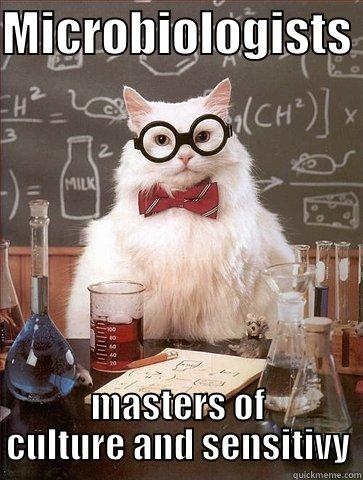 MICROBIOLOGISTS  MASTERS OF CULTURE AND SENSITIVY Science Cat