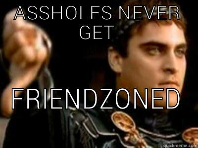 ASSHOLES NEVER GET FRIENDZONED Downvoting Roman
