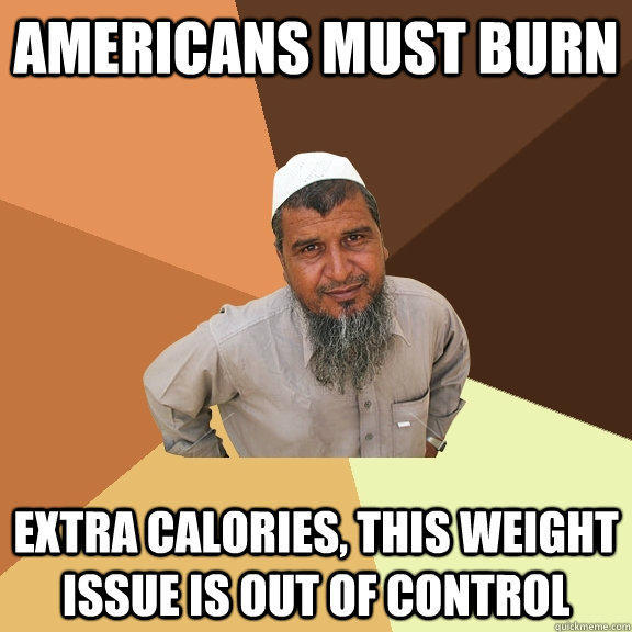 americans must burn extra calories, this weight issue is out of control  Ordinary Muslim Man