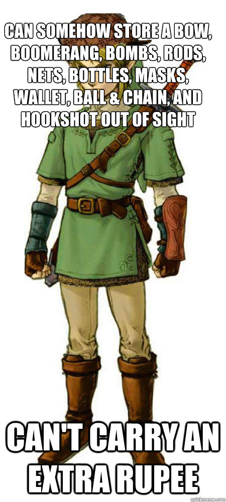 Can somehow store a bow, boomerang, bombs, rods, nets, bottles, masks, wallet, ball & chain, and hookshot out of sight  can't carry an extra rupee  Scumbag Link