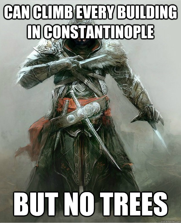 Can climb every building in Constantinople   But no trees  - Can climb every building in Constantinople   But no trees   Scumbag Ezio