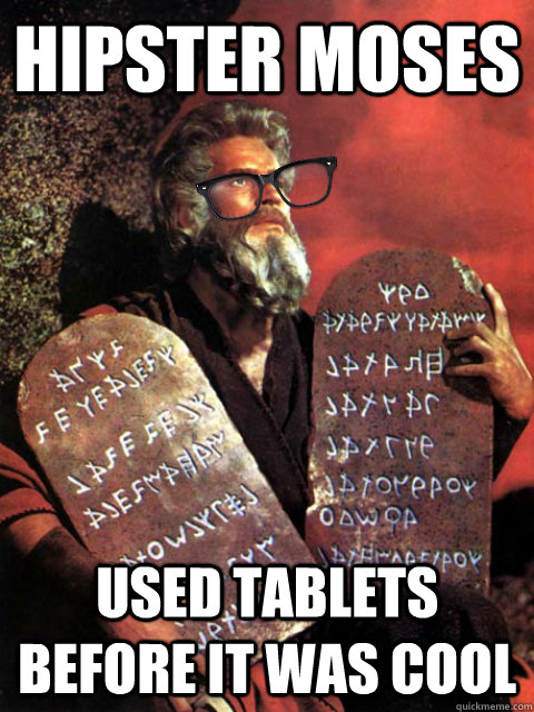 Hipster Moses Used tablets before it was cool