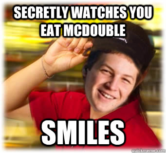 secretly Watches you eat McDouble smiles - secretly Watches you eat McDouble smiles  Mcdonalds Freshman