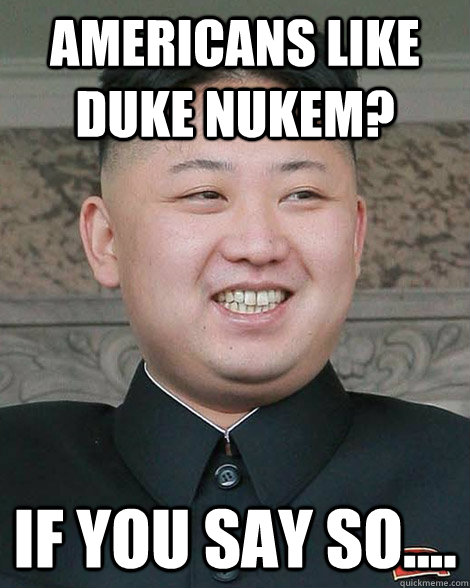 Americans like Duke Nukem? If you say so.... - Americans like Duke Nukem? If you say so....  North Korea