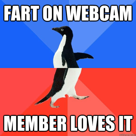 fart on webcam member loves it - fart on webcam member loves it  Socially Awkward Awesome Penguin