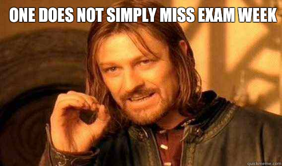 one does not simply miss exam week  - one does not simply miss exam week   Lord of The Rings meme