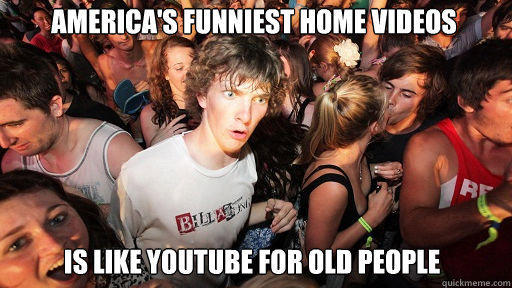 america's funniest home videos is like youtube for old people  Sudden Clarity Clarence
