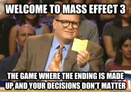 welcome to mass effect 3 the game where the ending is made up and your decisions don't matter - welcome to mass effect 3 the game where the ending is made up and your decisions don't matter  Whose Line