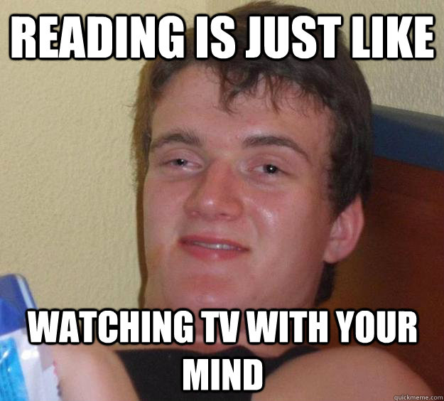 Reading is just like watching TV with your mind - Reading is just like watching TV with your mind  10 Guy
