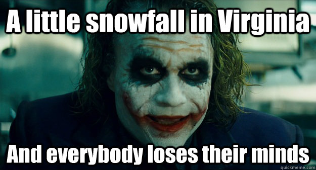 A little snowfall in Virginia And everybody loses their minds
