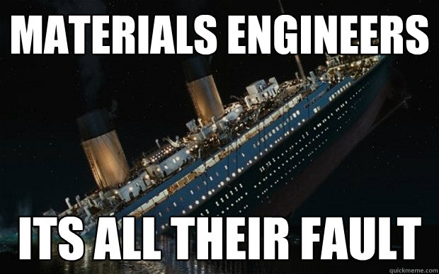 Materials engineers its all their fault