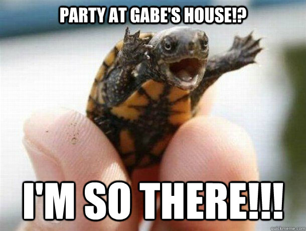 Party at Gabe's House!? i'm so there!!!
