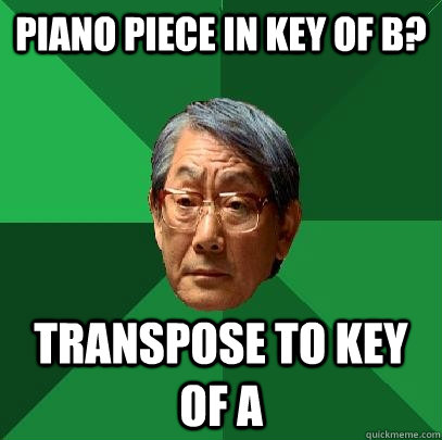 Piano piece in key of B? Transpose to Key of A  High Expectations Asian Father