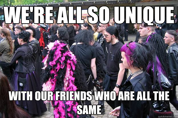 We're all so unique with our friends who are all the same - We're all so unique with our friends who are all the same  Misc