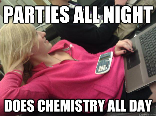 Parties all night Does Chemistry all day