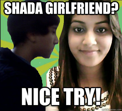 Shada girlfriend? Nice try! - Shada girlfriend? Nice try!  Overprotective Indian Parents