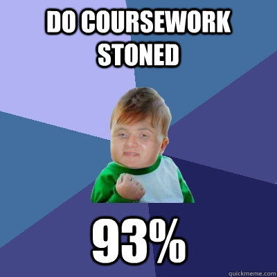 Do coursework stoned 93%