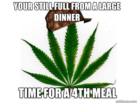 Your still full from a Large dinner  Time for a 4th meal