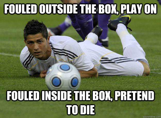 Fouled outside the box, play on fouled inside the box, pretend to die