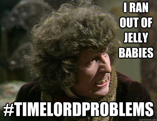 I ran out of Jelly Babies #Timelordproblems - I ran out of Jelly Babies #Timelordproblems  Classic Who Timelord problems