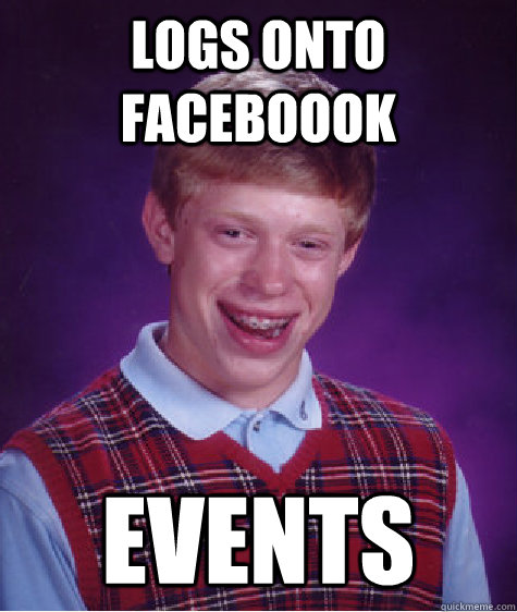 logs onto faceboook Events - logs onto faceboook Events  Bad Luck Brian