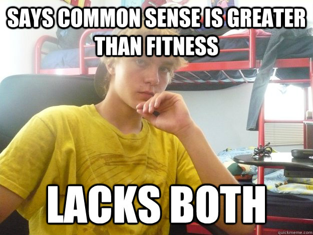 Says common sense is greater than fitness lacks both
