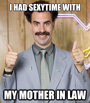 mother in law - i had sexytime with my mother in law borat mother in