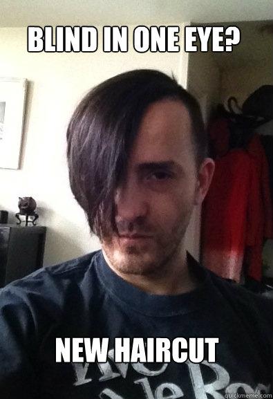 Blind in one eye? New haircut