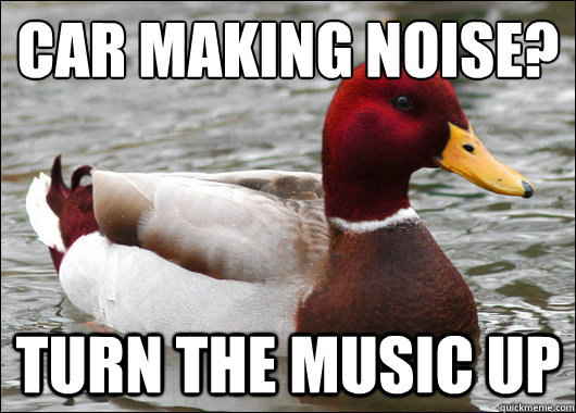 Car Making Noise Turn The Music Up Malicious Advice Mallard