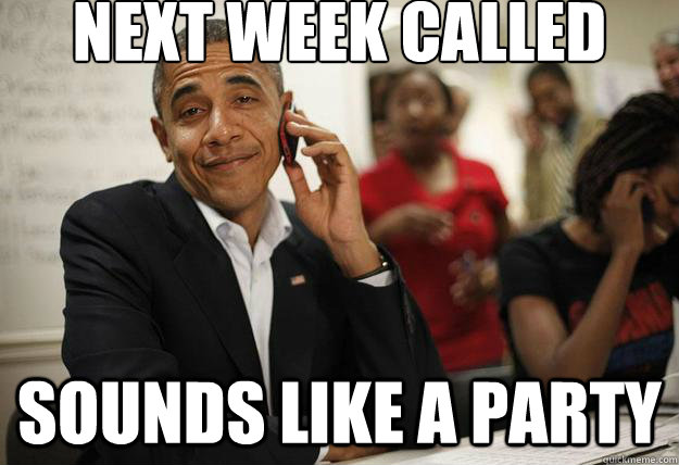 next week called sounds like a party - next week called sounds like a party  Misc