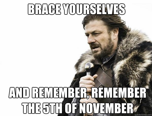 Brace yourselves and remember, remember the 5th of November - Brace yourselves and remember, remember the 5th of November  Misc